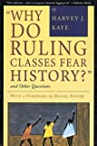 Kaye, Harvey J.: Why Do Ruling Classes Fear History? and Other Questions