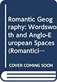 Wiley, Michael: Romantic Geography: Wordsworth and Anglo-European Spaces