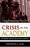 Lucas, Christopher  J.: Crisis in the Academy: Rethinking Higher Education in America