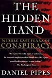 Pipes, Daniel: The Hidden Hand: Middle East Fears of Conspiracy