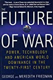 Friedman, George: The Future of War: Power, Technology and American World Dominance in the 21st Century
