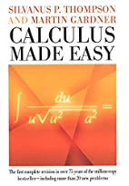 Calculus Made Easy by Silvanus P. Thompson