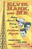Sloan, Bill: Elvis, Hank, and Me: Making Musical History on the Louisiana Hayride