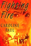 Paul, Caroline: Fighting Fire