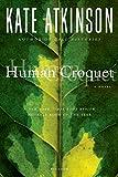 Atkinson, Kate: Human Croquet: A Novel