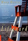 Morris, Mary: The Lifeguard: Stories