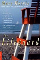 The Lifeguard: Stories by Mary Morris