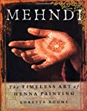 Roome, Loretta: Mehndi: The Timeless Art of Henna Painting