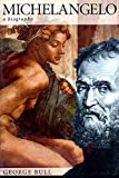Bull, George: Michelangelo: A Biography