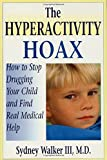 Walker, Sydney: The Hyperactivity Hoax: How to Stop Drugging Your Child and Find Real Medical Help