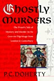 Doherty, P. C.: Ghostly Murders: The Priest's Tale of Mystery and Murder As He Goes on Pilgrimage from London to Canterbury