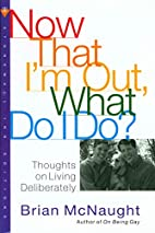 Now That I'm Out What Do I Do? by Brian…