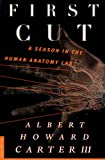 Carter, Albert Howard: First Cut: A Season in the Human Anatomy Lab