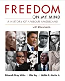 Gray White, Deborah: Freedom on My Mind, Combined Volume: A History of African Americans, with Documents