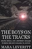 Leveritt, Mara: The Boys on the Tracks : Death, Denial and a Mother's Crusade to Bring Her Son's Killer to Justice