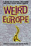 Rufus, Anneli S.: Weird Europe: A Guide to Bizarre, Macabre, and Just Plain Weird Sights