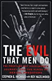 Michaud, Stephen G.: The Evil That Men Do: FBI Profiler Roy Hazelwood's Journey into the Minds of Sexual Predators