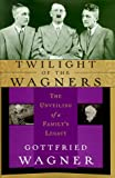 Gottfried Wagner: Twilight of the Wagners: The Unveiling of a Family's Legacy
