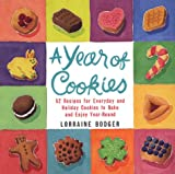 Bodger, Lorraine: A Year of Cookies : 52 Recipes for Everyday and Holiday Cookies to Bake and Enjoy Year-Round