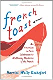 Rochefort, Harriet Welty: French Toast: An American in Paris Celebrates the Maddening Mysteries of the French