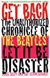 Sulpy, Doug: Get Back : The Unauthorized Chronicle of the Beatles' Let It Be Disaster