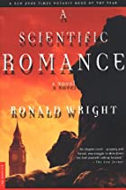 A Scientific Romance: A Novel by Ronald…