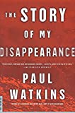 Watkins, Paul: The Story of My Disappearance: A Novel
