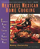 Zaslavsky, Nancy: Meatless Mexican Home Cooking: Traditional Recipes That Celebrate the Regional Flavors of Mexico