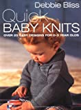 Bliss, Debbie: Quick Baby Knits: Over 25 Designs for 0-3 Year Olds