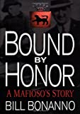 Bonanno, Bill: Bound by Honor : A Mafioso&#39;s Story