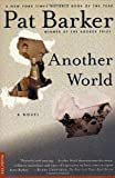 Barker, Pat: Another World: A Novel