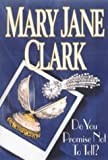 Clark, Mary Jane: Do You Promise Not to Tell?