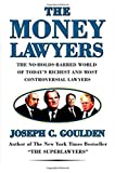Goulden, Joseph C.: The Money Lawyers: The No-holds-barred World of Today's Richest And Most Powerful Lawyers