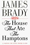 Brady, James: The House That Ate the Hamptons: Lily Pond Lane