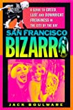 Boulware, Jack: San Francisco Bizarro: A Guide to Notorious Sights, Lusty Pursuits, and Downright Freakiness in the City by the Bay