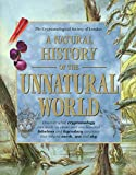 Levy, Joel: A Natural History of the Unnatural World : Discover What Gryptozoology Can Teach Us about over One Hundred Fabulous and Legendary Creatures That Inhabit Earth, Sea and Sky