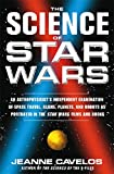 Cavelos, Jeanne: The Science of Star Wars: An Astrophysicist&#39;s Independent Examination of Space Travel, Aliens, Planets and Robots as Portrayed in the Star Wars Films and Books