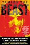 George, Edward: Taming the Beast : Charles Manson&#39;s Life Behind Bars