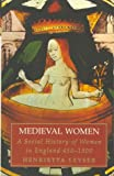 Leyser, Henrietta: Medieval Women: A Social History of Women in England 450-1500
