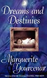Yourcenar, Marguerite: Dreams and Destinies
