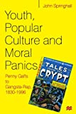 Springhall, John: Youth, Popular Culture and Moral Panics: Penny Gaffs to Gangsta-Rap, 1830-1996