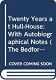 Addams, Jane: Twenty Years at Hull-House: With Autobiographical Notes (The Bedford Series in History and Culture)