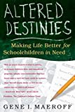Maeroff, Gene I.: Altered Destinies: Making Life Better for Schoolchildren in Need