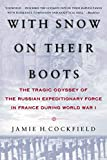 Cockfield, Jamie H.: With Snow on Their Boots: The Tragic Odyssey of the Russian Expeditionary Force in France During World War I
