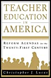 Lucas, Christopher  J.: Teacher Education in America: Reform Agendas for the Twenty-First Century