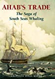 Mawer, G. A.: Ahab&#39;s Trade: The Saga of South Sea Whaling