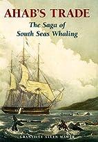 Ahab's Trade: The Saga of South Seas Whaling…