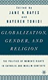 Bayes, Jane H.: Globalization, Gender, and Religion: The Politics of Women's Rights in Catholic and Muslim Contexts