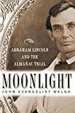 Walsh, John Evangelist: Moonlight: Abraham Lincoln and the Almanac Trial