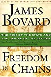 Bovard, James: Freedom in Chains: The Rise of the State and the Demise of the Citizen